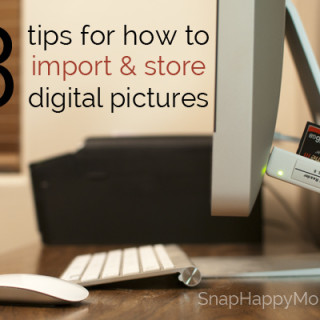 3 Tips For How to Import & Store Digital Pictures