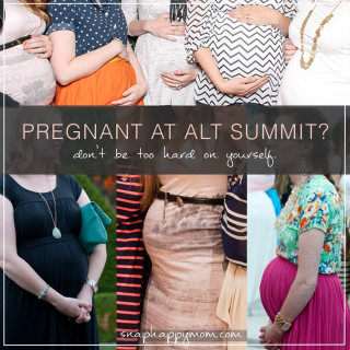 Pregnant At Alt? Don't Be Too Hard On Yourself. - SnapHappyMom.com