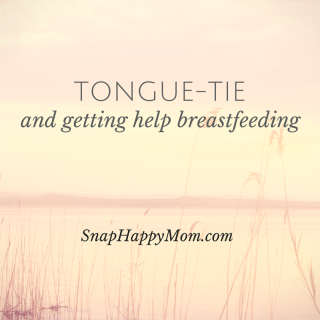 Tongue TIe and Getting Breastfeeding Help - SnapHappyMom.com