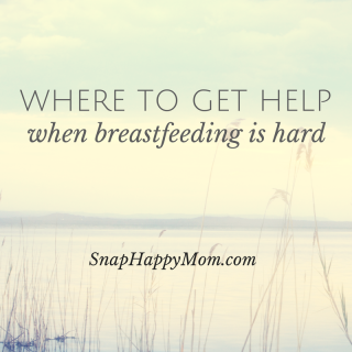 Where to get help when brestfeeding is hard - SnapHappyMom.com