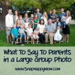 One Trick for What To Say To Parents In A Large Group Photo - SnapHappyMom.com
