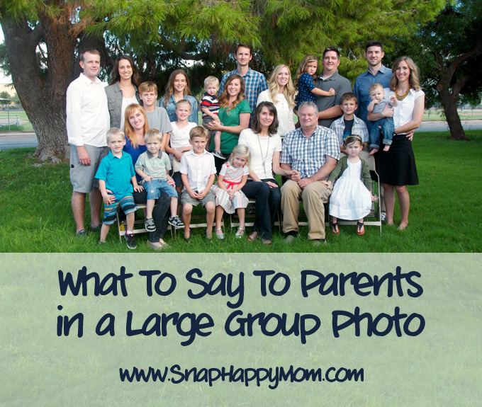 "What To Say To Parents When You Photographing a Large Group Photo - SnapHappyMom.com - ""I tell the parents to kindly ignore their misbehaving children."""