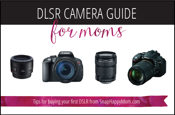 DSLR Camera Guide For Moms - Tips for buying your first DSLR - SnapHappyMom.com