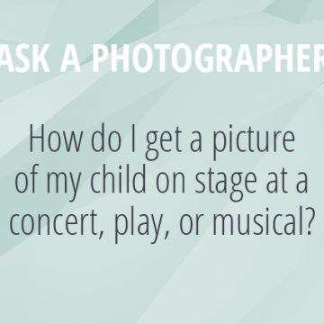 Ask A Photographer Series - How Do I get a picture of my child on stage at a concert, play, or musical - SnapHappyMom.com