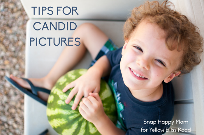 Tips For Candid Photos  - Snap Happy Mom for Yellow Bliss Road