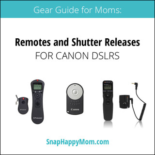 Gear Guide For Moms: Canon DSLR Remotes and Shutter Releases - SnapHappyMom.com