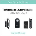 Gear Guide For Moms: Nikon DSLR Remotes and Shutter Releases - SnapHappyMom.com