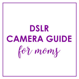 DSLR Camera Guide For Moms