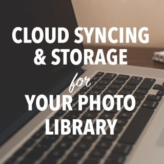 CLOUD SYNCING & CLOUD STORAGE OPTIONS FOR YOUR PHOTO LIBRARY